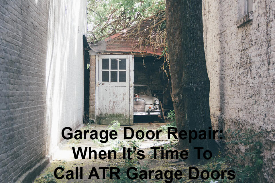 Garage Door Repair When Its Time To Call Atr Garage Doors Above