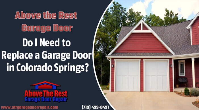 Do I Need To Replace A Garage Door In Colorado Springs Above The