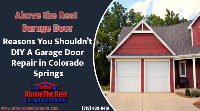 Exceptional Reasons You Shouldnu0027t DIY A Garage Door Repair In Colorado Springs