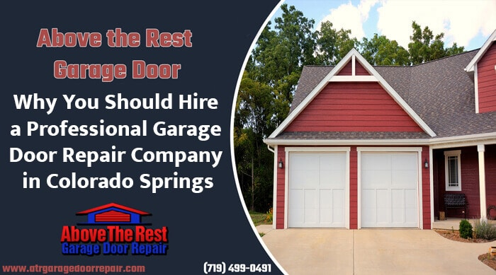 Why You Should Hire a Professional Garage Door Repair Company in Colorado Springs